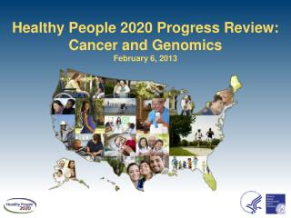 Healthy People 2020 Progress Review: Cancer and Genomics  February 6, 2013