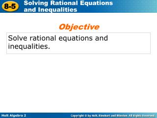 Solve rational equations and inequalities.
