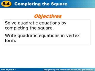 Solve quadratic equations by completing the square.  Write quadratic equations in vertex form.