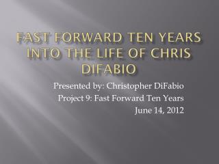 Fast Forward Ten Years Into the Life of Chris  DiFabio