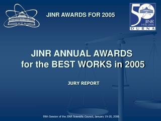 JINR ANNUAL AWARDS  for the BEST WORKS in 2005