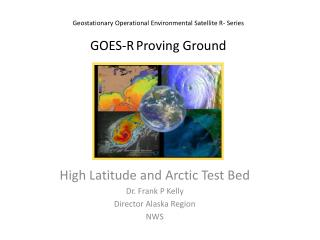 Geostationary Operational Environmental Satellite R- Series GOES-R Proving Ground