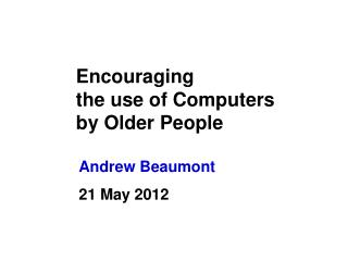 Encouraging the use of Computers by Older People