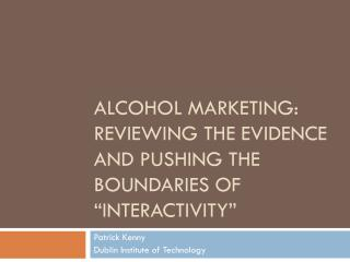 "Alcohol marketing: reviewing the evidence and pushing the boundaries of ""interactivity"""