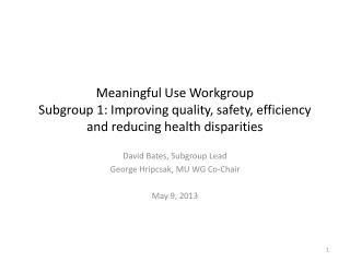 David Bates, Subgroup Lead George Hripcsak, MU WG Co-Chair May 9, 2013