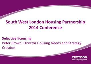 South West London Housing Partnership 2014 Conference  Selective licencing