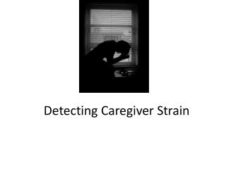 Detecting Caregiver Strain