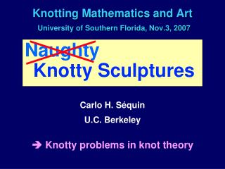 Knotting Mathematics and Art University of Southern Florida, Nov.3, 2007