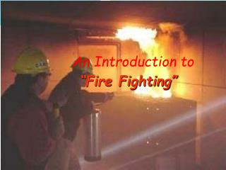 "An Introduction to ""Fire Fighting"""