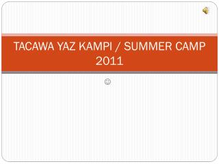 TACAWA YAZ KAMPI / SUMMER CAMP 2011