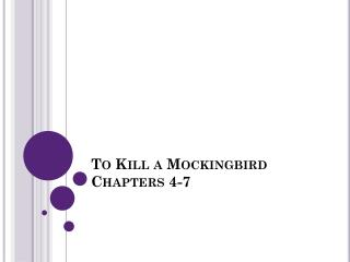 To Kill a Mockingbird Chapters 4-7