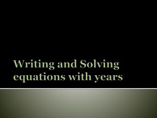 Writing and Solving equations with years