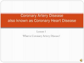 Coronary Artery Disease also known as Coronary Heart Disease