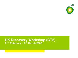 UK Discovery Workshop (GT2) 21 st  February – 3 rd  March 2006