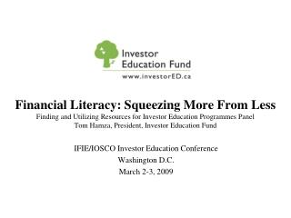 IFIE/IOSCO Investor Education Conference Washington D.C. March 2-3, 2009
