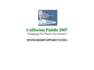 "California Paddle 2007 ""Campaign For Plastic-Free Oceans"" SPONSORSHIP OPPORTUNITIES"