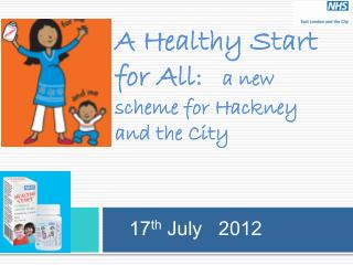 A Healthy Start for All :    a new scheme for Hackney and the City