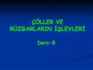 ÇÖLLER VE RÜZGARLARIN İŞLEVLERİ Ders-8