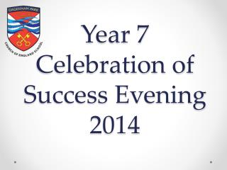 Year 7  Celebration of Success Evening 2014