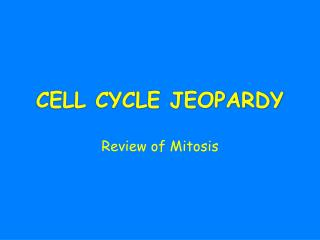CELL CYCLE JEOPARDY