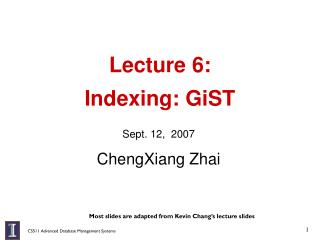 Lecture 6:  Indexing: GiST