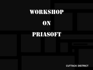 WORKSHOP  ON  PRIASOFT