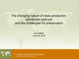 The changing nature of news production,  distribution and use and the challenges for preservation