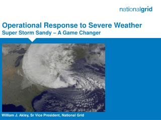 Operational Response to Severe Weather  Super Storm Sandy – A Game Changer