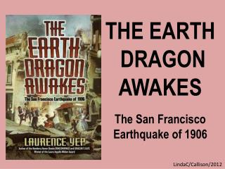 THE EARTH  DRAGON AWAKES The San Francisco Earthquake of 1906