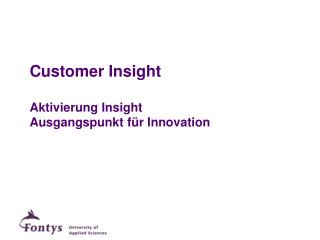 Customer  Insight Aktivierung Insight Ausgangspunkt für  Innovation