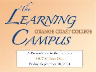 A Presentation to the Campus OCC College Day Friday, September 10, 2004