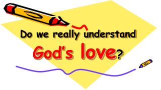 Do we really understand  God's  love ?