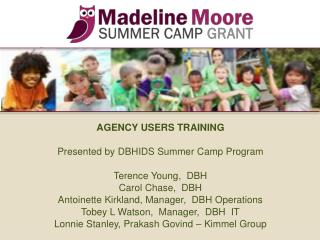 AGENCY USERS TRAINING  Presented by DBHIDS Summer Camp Program  Terence Young,  DBH Carol Chase,  DBH Antoinette Kirklan