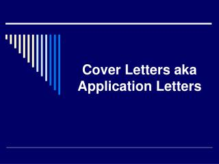 Cover Letters aka Application Letters