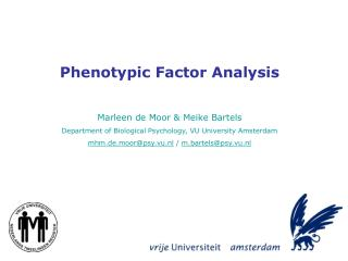Phenotypic Factor Analysis Marleen de Moor & Meike Bartels