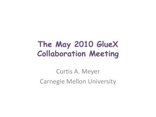 The May 2010 GlueX Collaboration Meeting
