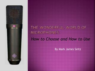 The Wonderful World of Microphones: