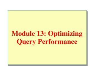 Module 13: Optimizing Query Performance