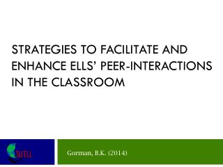 Strategies to facilitate and enhance  ELLs'  peer-interactions  in the  classroom