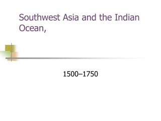 Southwest Asia and the Indian Ocean,