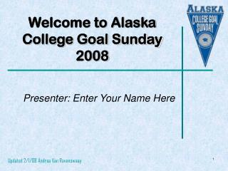 Welcome to Alaska College Goal Sunday 2008