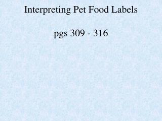 Interpreting Pet Food Labels pgs 309 - 316