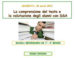 MACERATA, 28 marzo 2012 La comprensione del testo e  la valutazione degli alunni con DSA