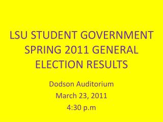 LSU STUDENT GOVERNMENT SPRING 2011 GENERAL ELECTION RESULTS