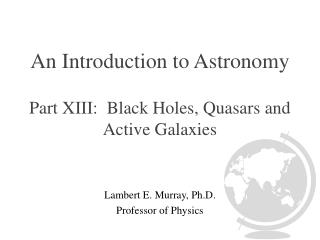 An Introduction to Astronomy Part XIII:  Black Holes, Quasars and Active Galaxies