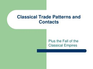 Classical Trade Patterns and Contacts
