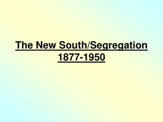 The New South/Segregation 1877-1950