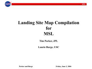 Landing Site Map Compilation  for  MSL Tim Parker, JPL Laurie Barge, USC