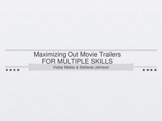 Maximizing Out Movie Trailers  FOR MULTIPLE SKILLS