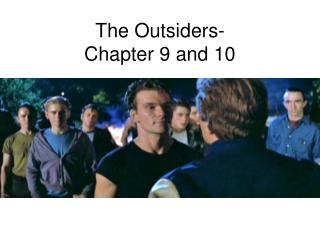 The Outsiders- Chapter 9 and 10